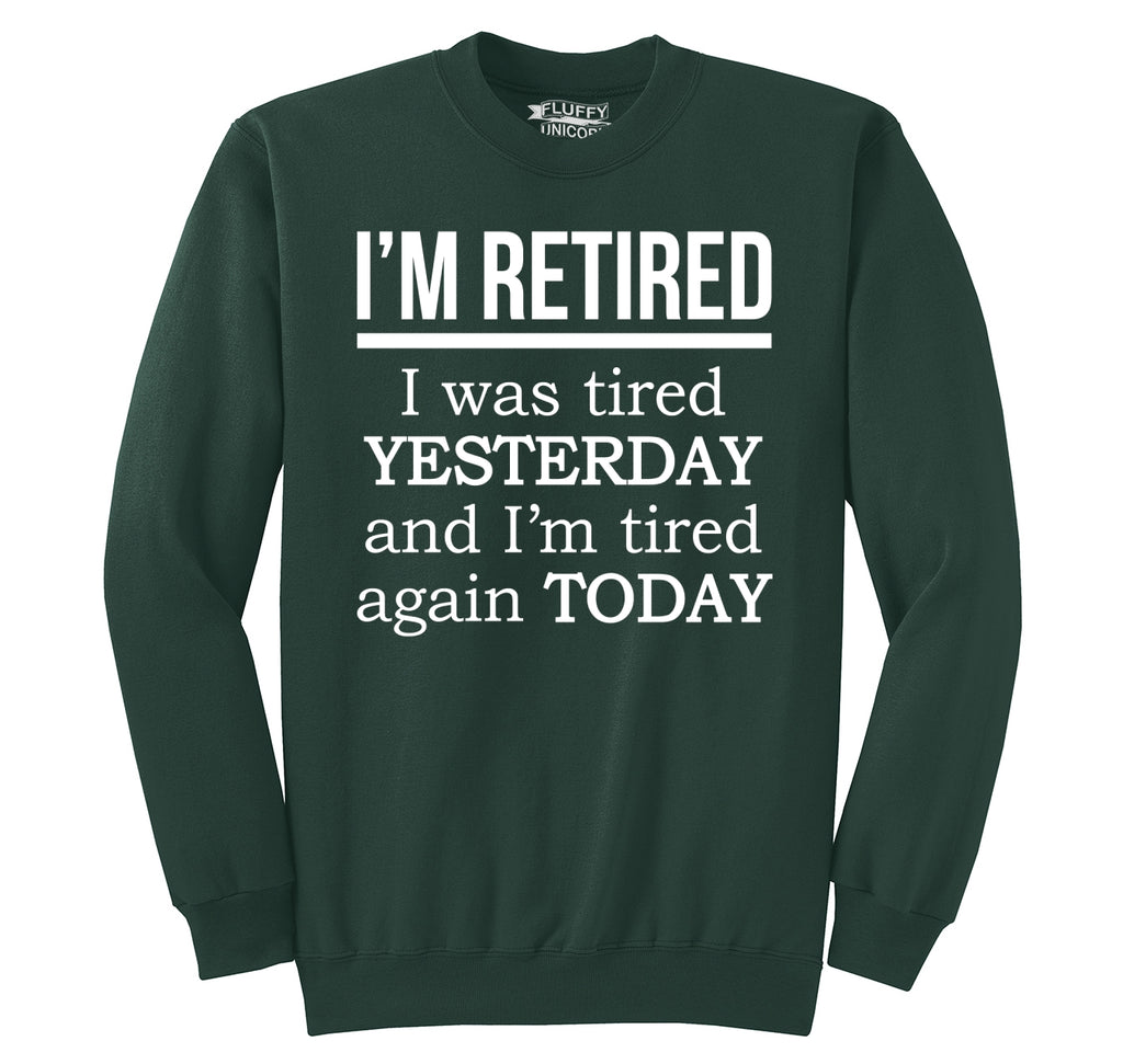 I'm Retired Tired Yesterday Tired Again Today Crewneck Sweatshirt