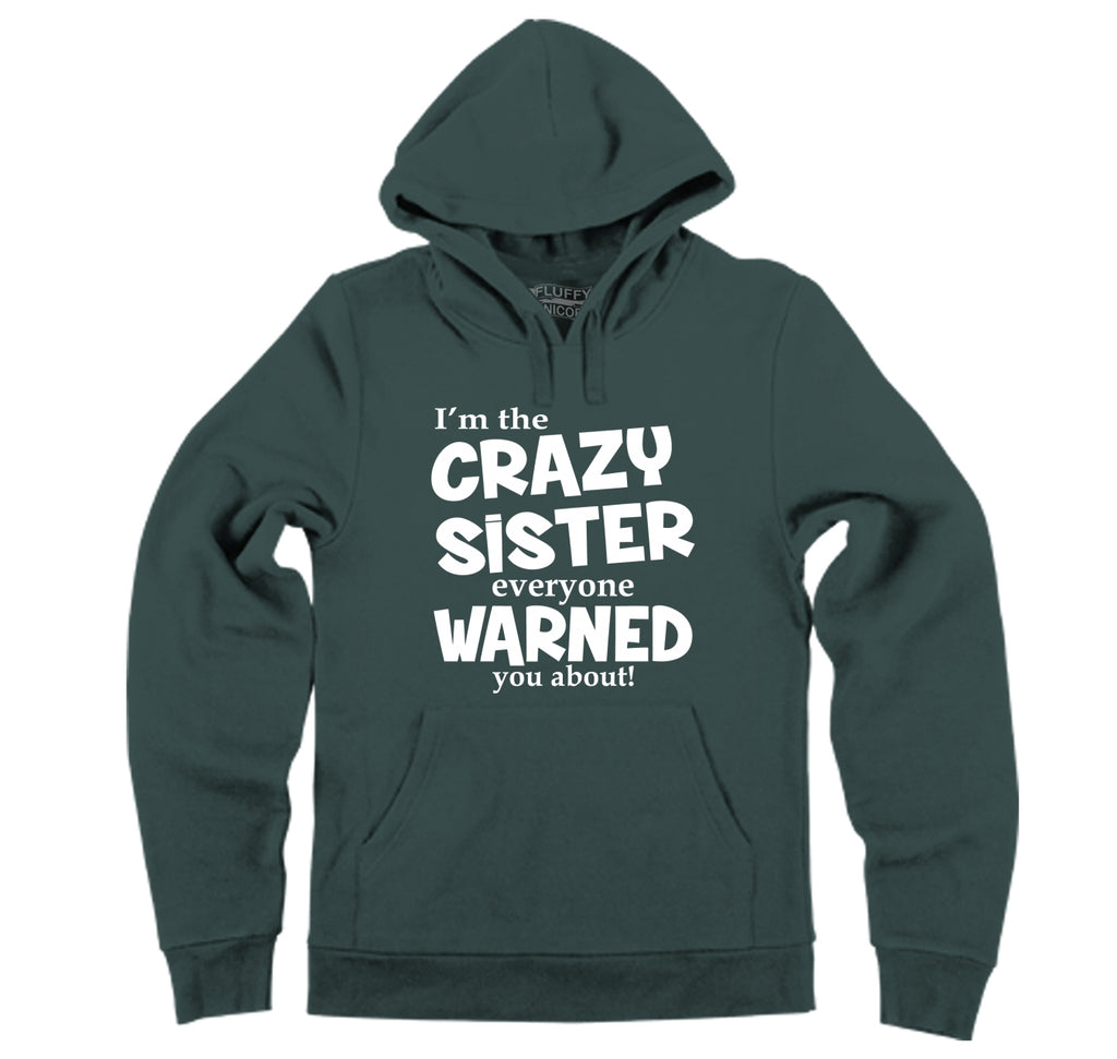 I'm The Crazy Sister Warned About Hooded Sweatshirt