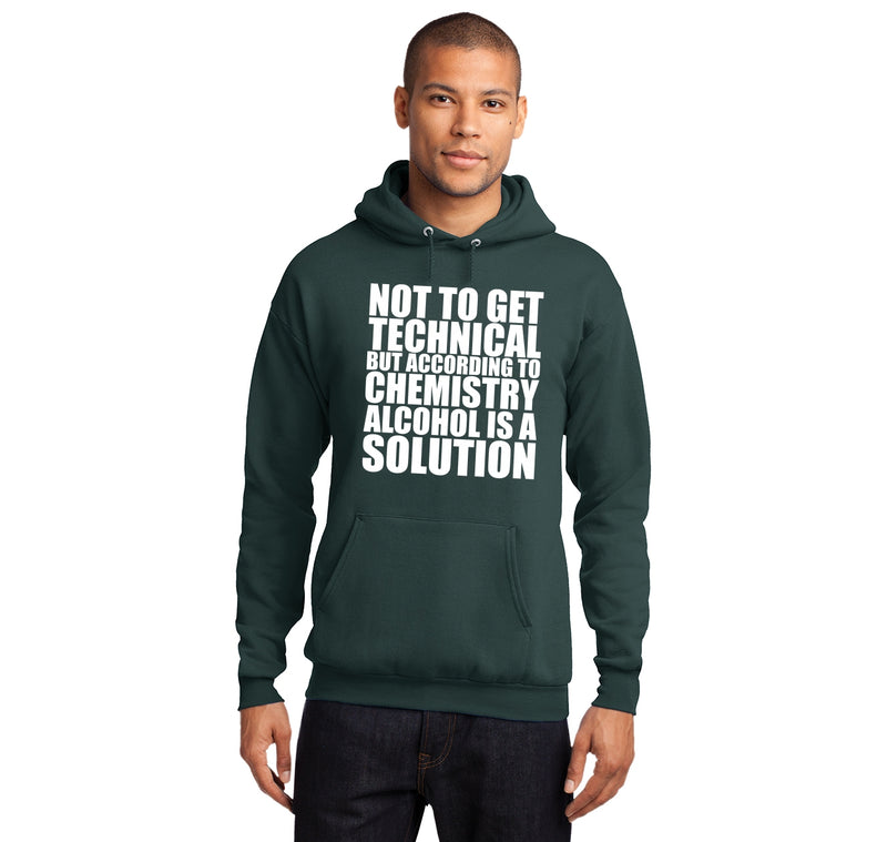 Not To Get Technical Alcohol Is A Solution Hooded Sweatshirt