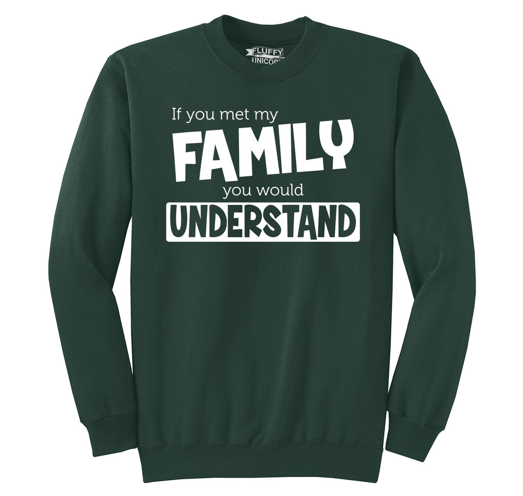 If You Met My Family Understand Funny Tee Crewneck Sweatshirt