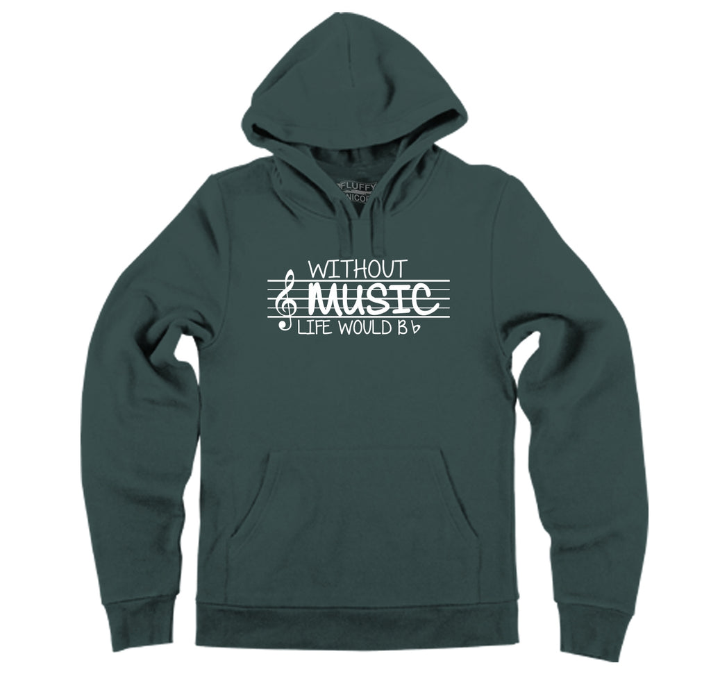 Without Music Life Would Be b Flat Hooded Sweatshirt