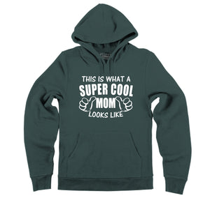 This Is What A Super Cool Mom Looks Like Hooded Sweatshirt