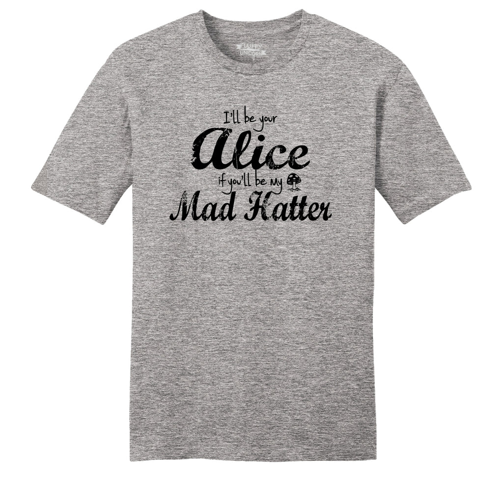I'll Be Your Alice If You'll Be My Mad Hatter Mens Ringspun Cotton Tee Shirt