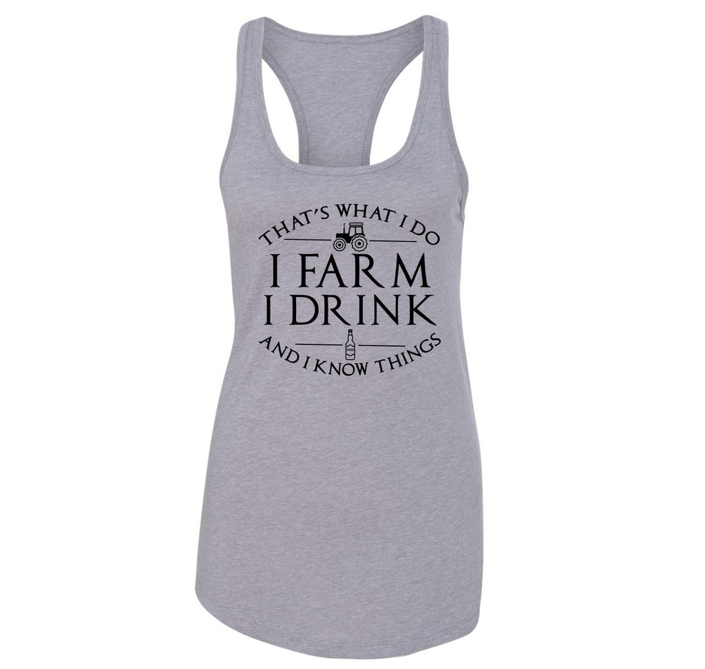 That's What I Do I Farm Drink Know Things Ladies Racerback Tank Top