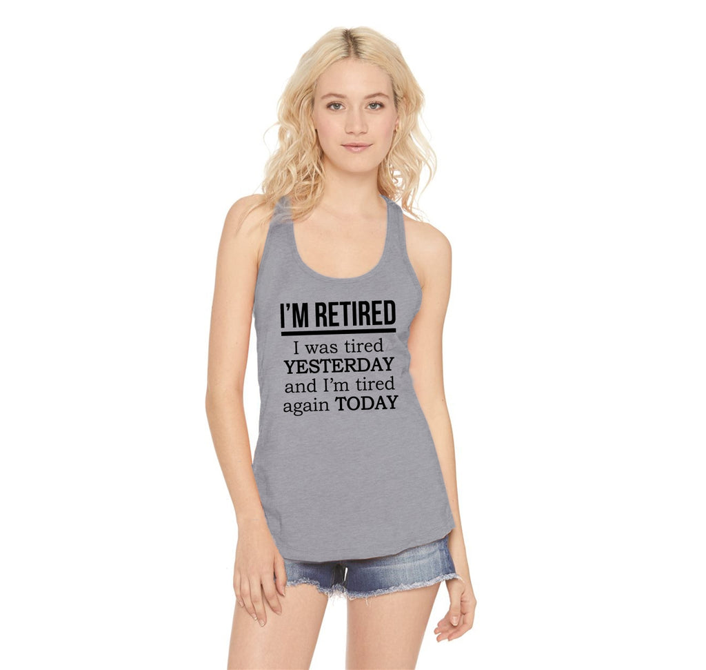 I'm Retired Tired Yesterday Tired Again Today Ladies Racerback Tank Top