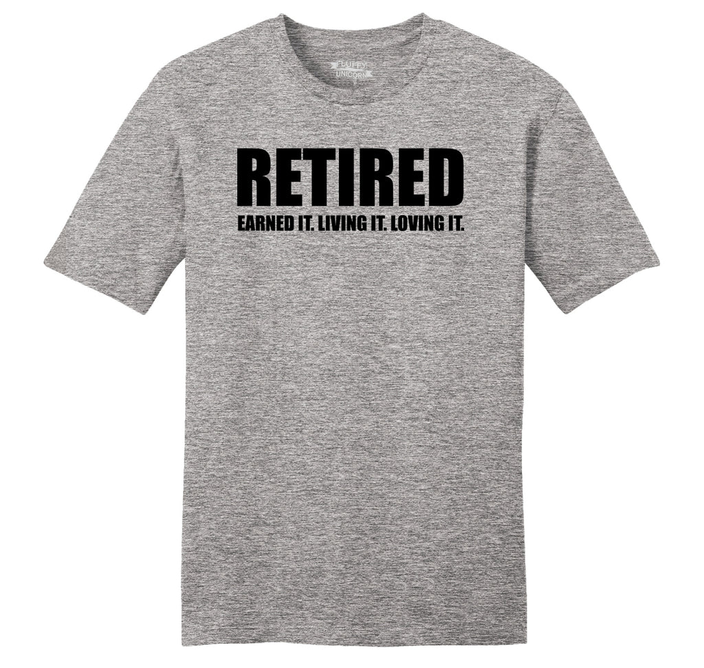 Retired Earned It Living It Loving Cute Retirement Mom Dad Gift Tee Mens Ringspun Cotton Tee Shirt