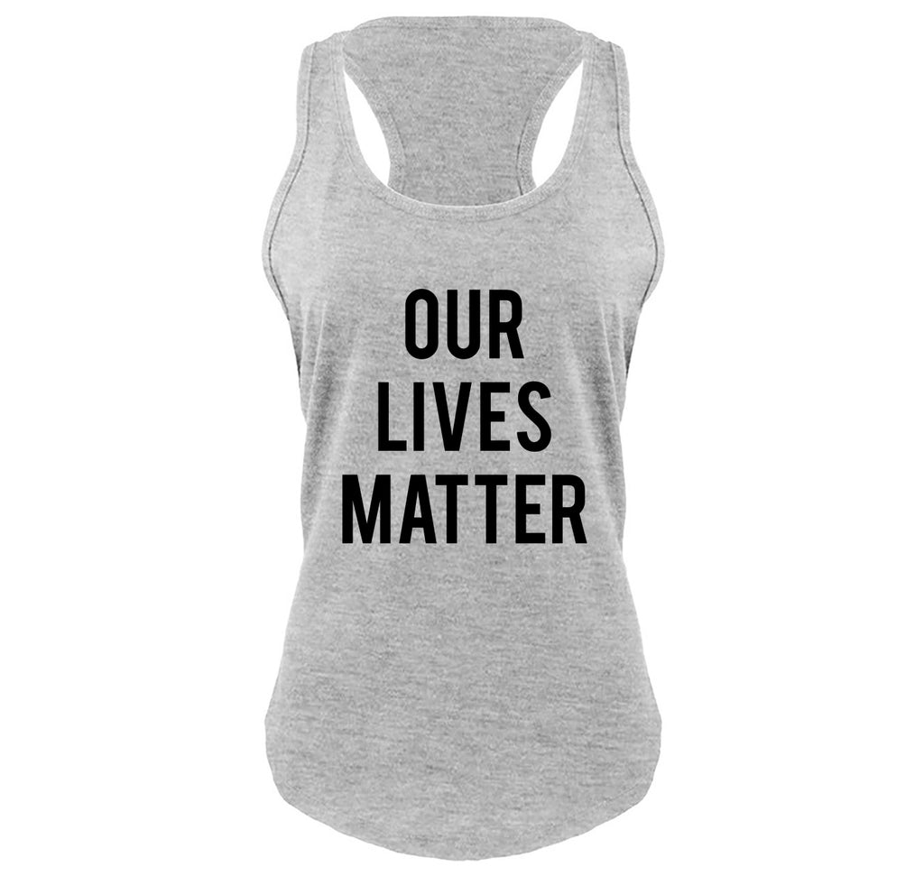 Our Lives Matter T Shirt Racist Police Political Protest Tee Ladies Gathered Racerback Tank Top