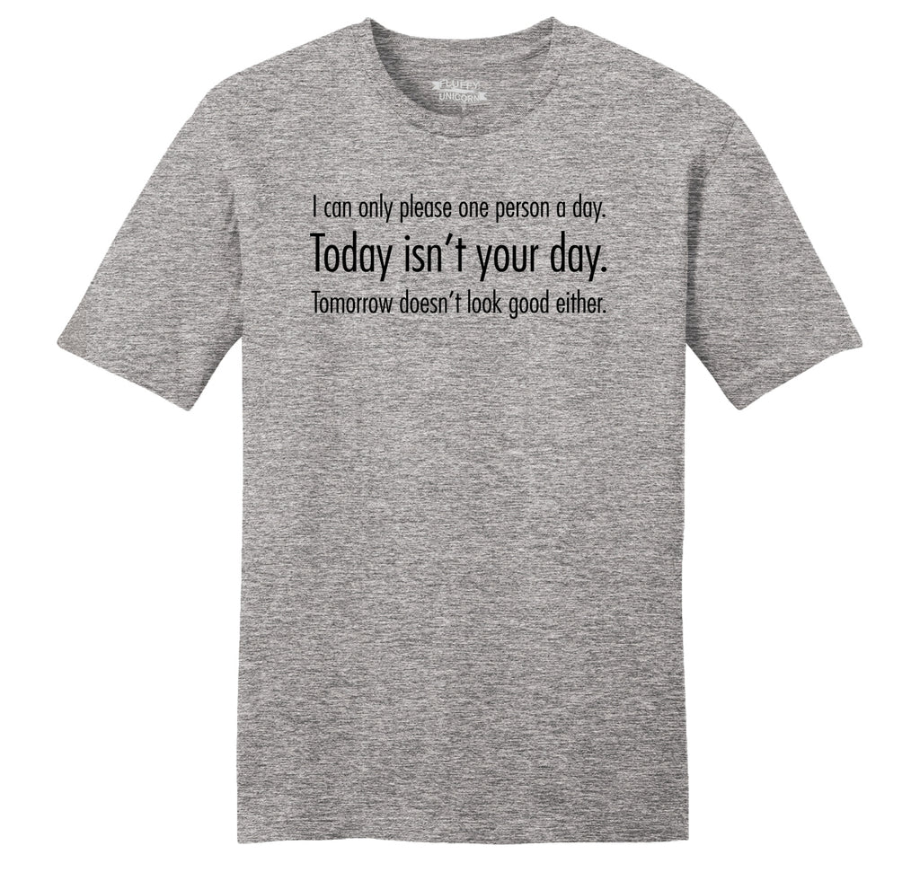 I Can Only Please One Person A Day Mens Ringspun Cotton Tee Shirt