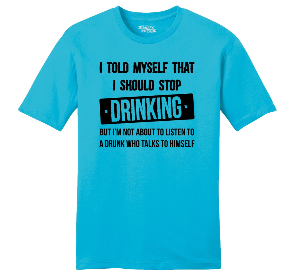 I Told Myself To Stop Drinking Funny Alcohol Party Tee Mens Ringspun Cotton Tee Shirt