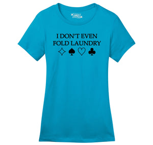 I Don't Even Fold Laundry Ladies Ringspun Short Sleeve Tee