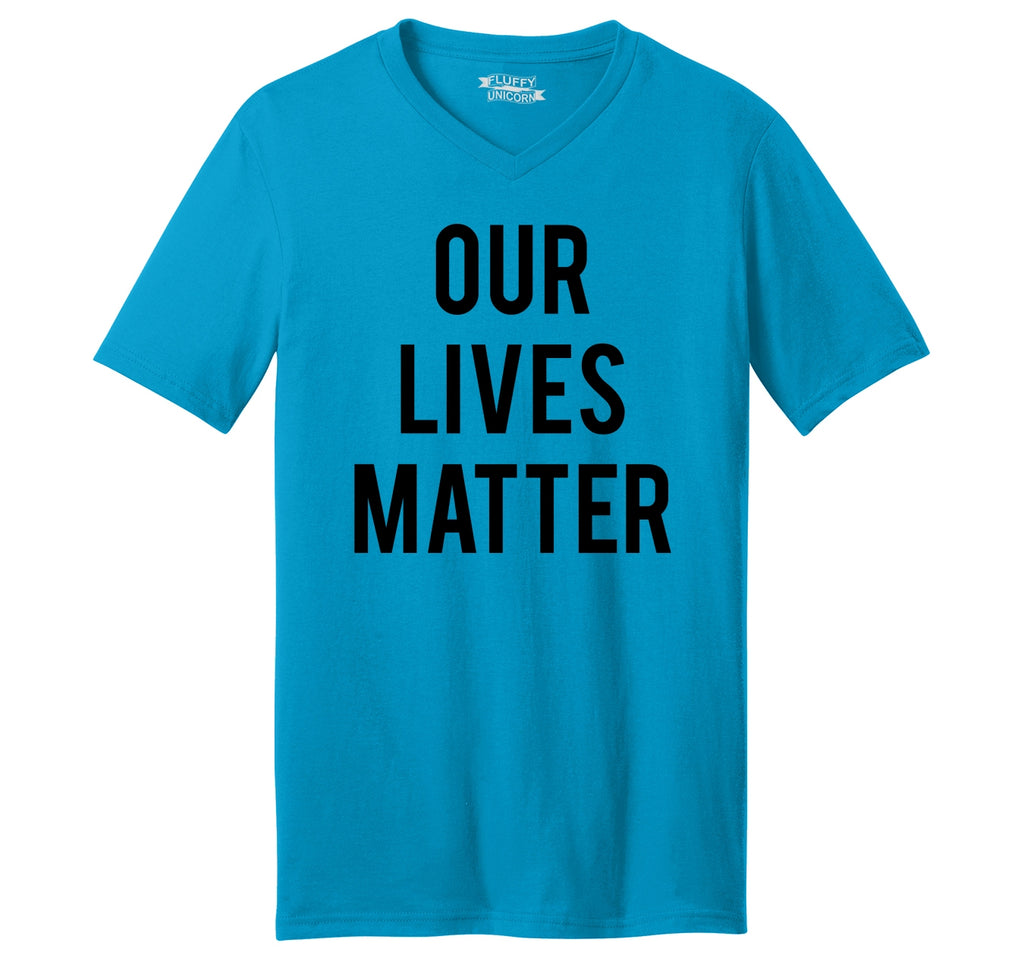 Our Lives Matter T Shirt Racist Police Political Protest Tee Mens Short Sleeve Ringspun V Neck