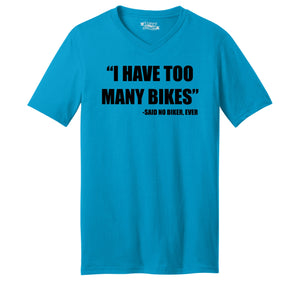 I Have Too Many Bikes Said No Biker Ever Mens Short Sleeve Ringspun V Neck