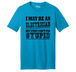 I May Be An Electrician Even I Can't Fix Stupid Mens Short Sleeve Ringspun V Neck