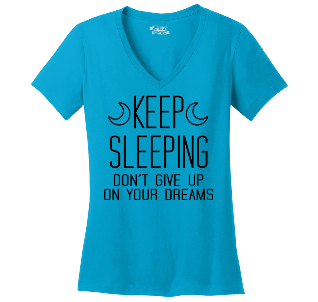 Keep Sleeping Don't Give Up On Your Dreams Ladies Ringspun V-Neck Tee