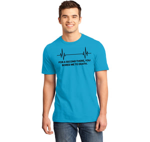 For A Second There You Bored Me To Death Mens Ringspun Cotton Tee Shirt