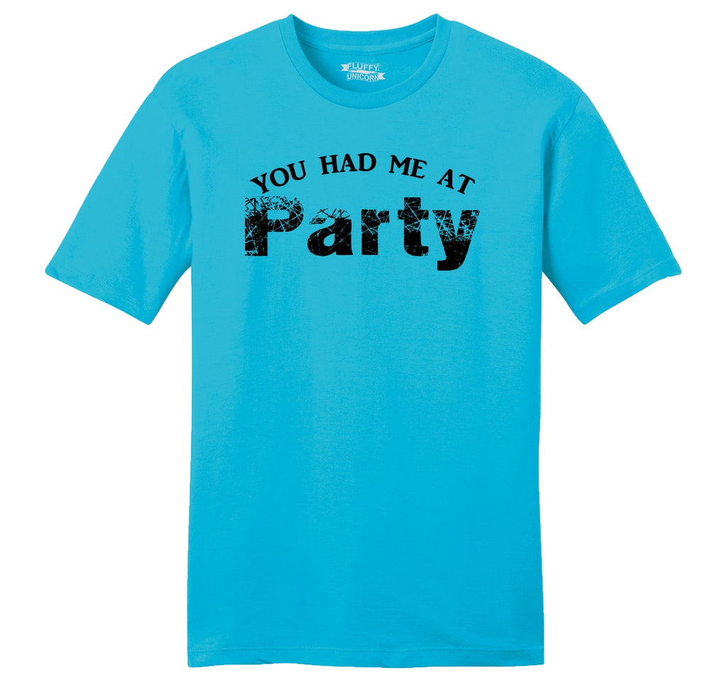 You Had Me At Party Mens Ringspun Cotton Tee Shirt