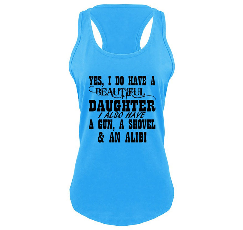 Yes I Do Have A Beautiful Daughter Gun Shovel Alibi Ladies Gathered Racerback Tank Top