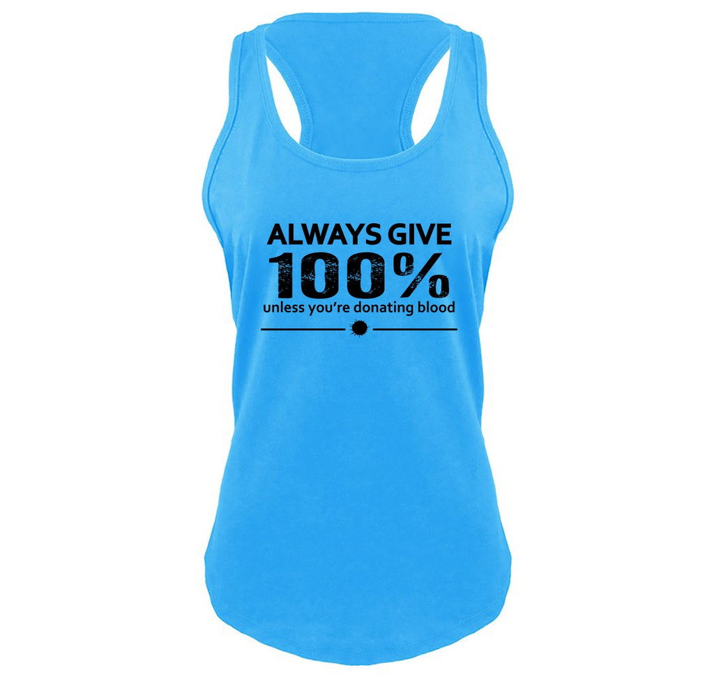 Always Give 100% Unless You're Donating Blood Ladies Gathered Racerback Tank Top