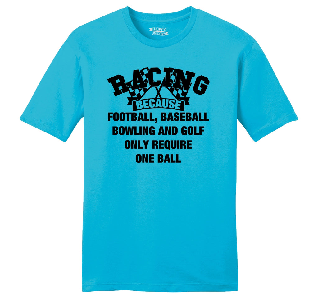Racing Other Sports Require One Ball Mens Ringspun Cotton Tee Shirt