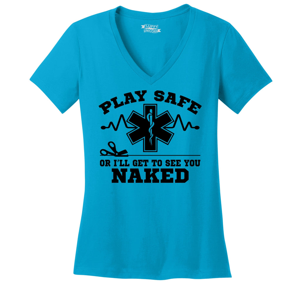 Play It Safe Or I'll See You Naked Funny EMT Tee Ladies Ringspun V-Neck Tee