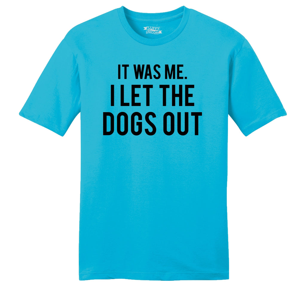 It Was Me I Let The Dogs Out Funny Tee Mens Ringspun Cotton Tee Shirt