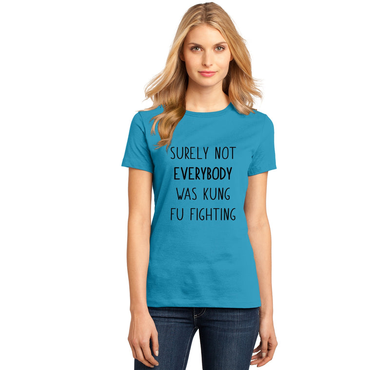 Surely Not Everybody Kung Fu Fighting Ladies Ringspun Short Sleeve Tee