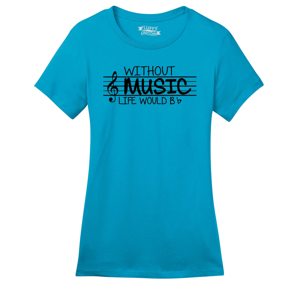 Without Music Life Would Be b Flat Ladies Ringspun Short Sleeve Tee