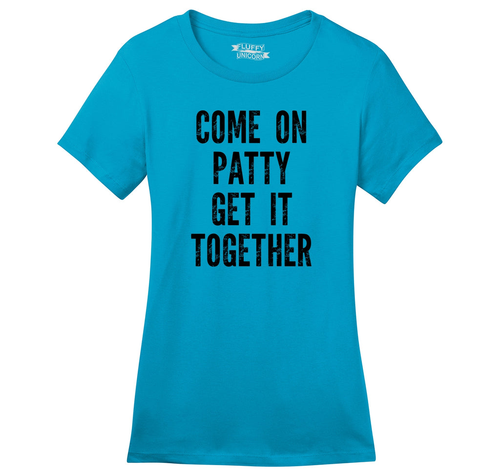 Come On Patty Get It Together Ladies Ringspun Short Sleeve Tee