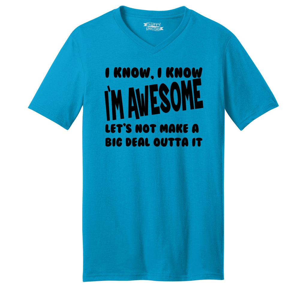 I Know I'm Awesome Not Make Big Deal Outta It Funny Tee Mens Short Sleeve Ringspun V Neck