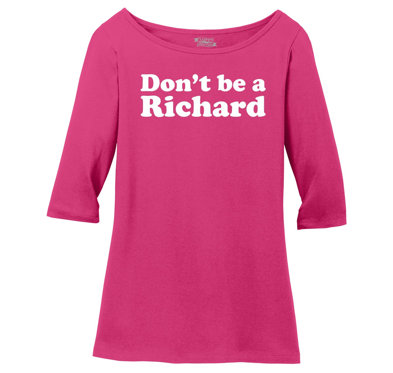 Don't Be A Richard Ladies Wide Neck 3/4 Sleeve Tee
