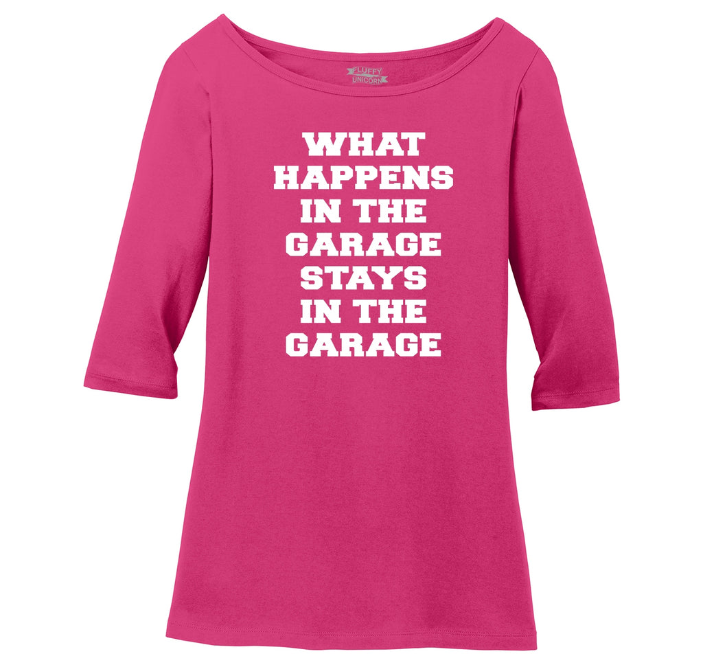 What Happens In The Garage Stays In The Garage Ladies Wide Neck 3/4 Sleeve Tee