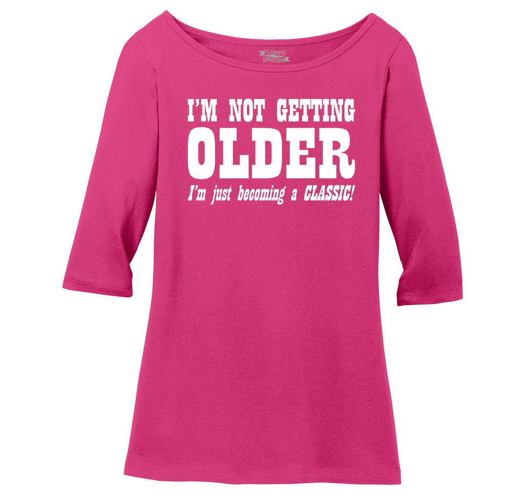 I'm Not Getting Older Becoming Classic Ladies Wide Neck 3/4 Sleeve Tee