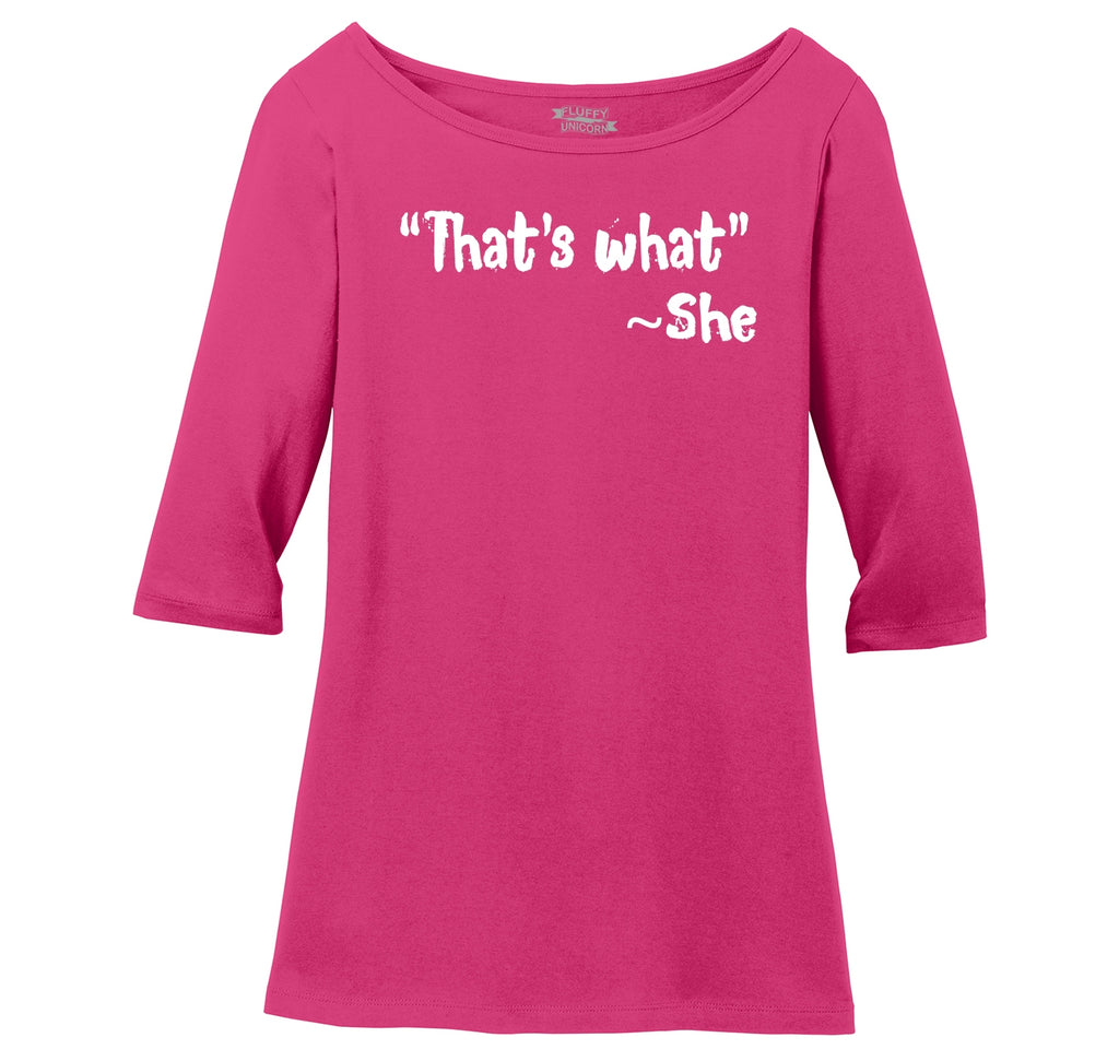 That's What She Said Ladies Wide Neck 3/4 Sleeve Tee