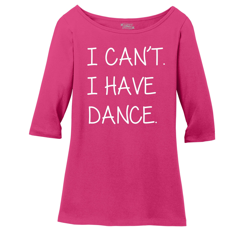 I Can't I Have Dance Ladies Wide Neck 3/4 Sleeve Tee
