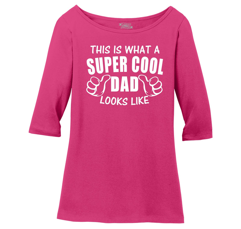 This Is What A Super Cool Dad Looks Like Ladies Wide Neck 3/4 Sleeve Tee
