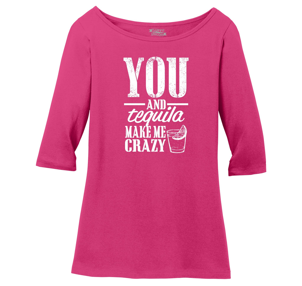 You And Tequila Make Me Crazy Ladies Wide Neck 3/4 Sleeve Tee