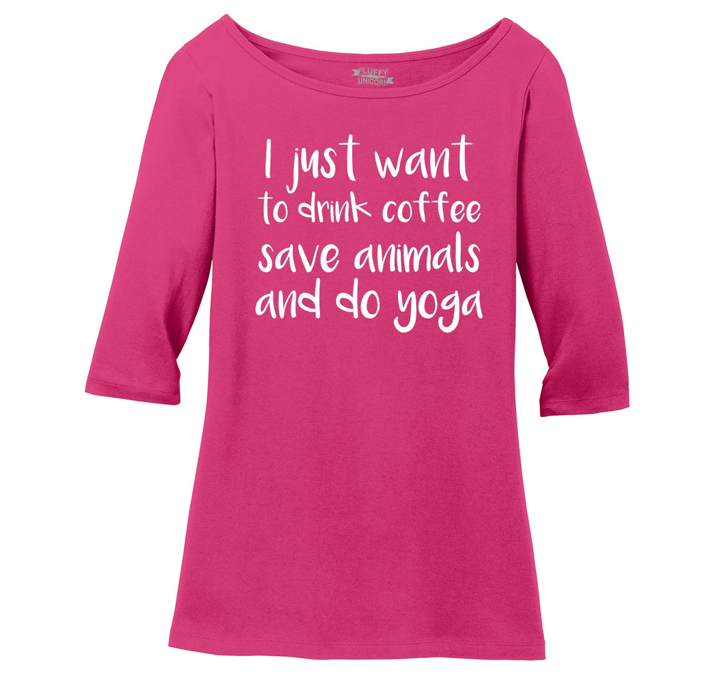 I Just Want To Drink Coffee Save Animals and Do Yoga Ladies Wide Neck 3/4 Sleeve Tee