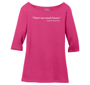 That's Too Much Bacon Said No One Ever Ladies Wide Neck 3/4 Sleeve Tee