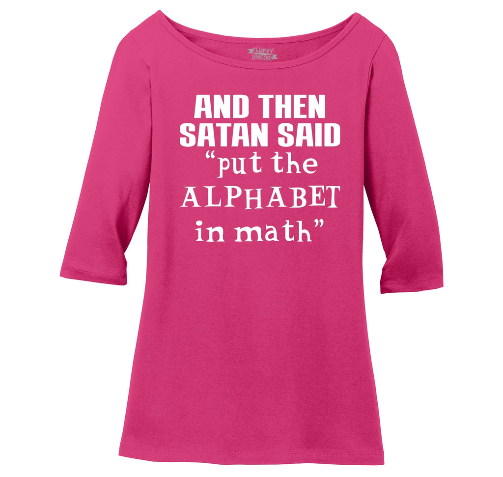 And Satan Said Put the Alphabet in Math Funny Tee Ladies Wide Neck 3/4 Sleeve Tee