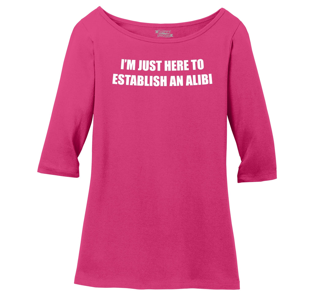 I'm Just Here To Establish An Alibi Funny Party Tee Ladies Wide Neck 3/4 Sleeve Tee