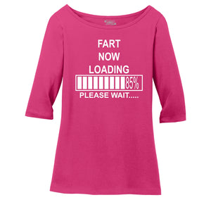 Fart Now Loading Ladies Wide Neck 3/4 Sleeve Tee