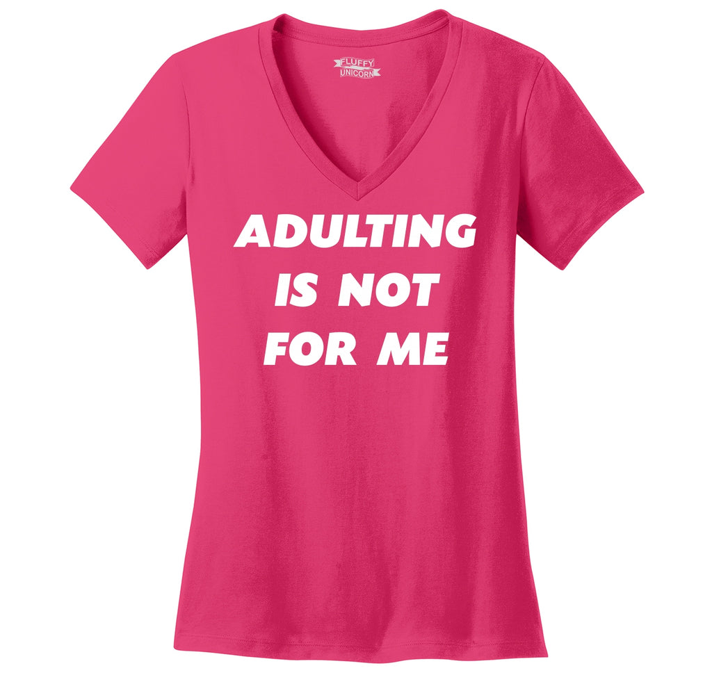 Adulting Is Not For Me Funny Birthday Gift Tee Ladies Ringspun V-Neck Tee