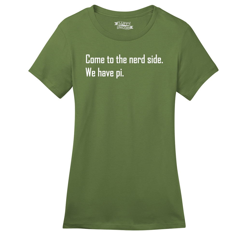 Come To Nerd Side We Have Pi Funny Math Tee Ladies Ringspun Short Sleeve Tee