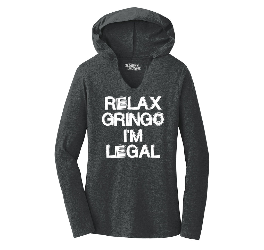 Relax Gringo I'm Legal Ladies Tri-Blend Hooded Tee