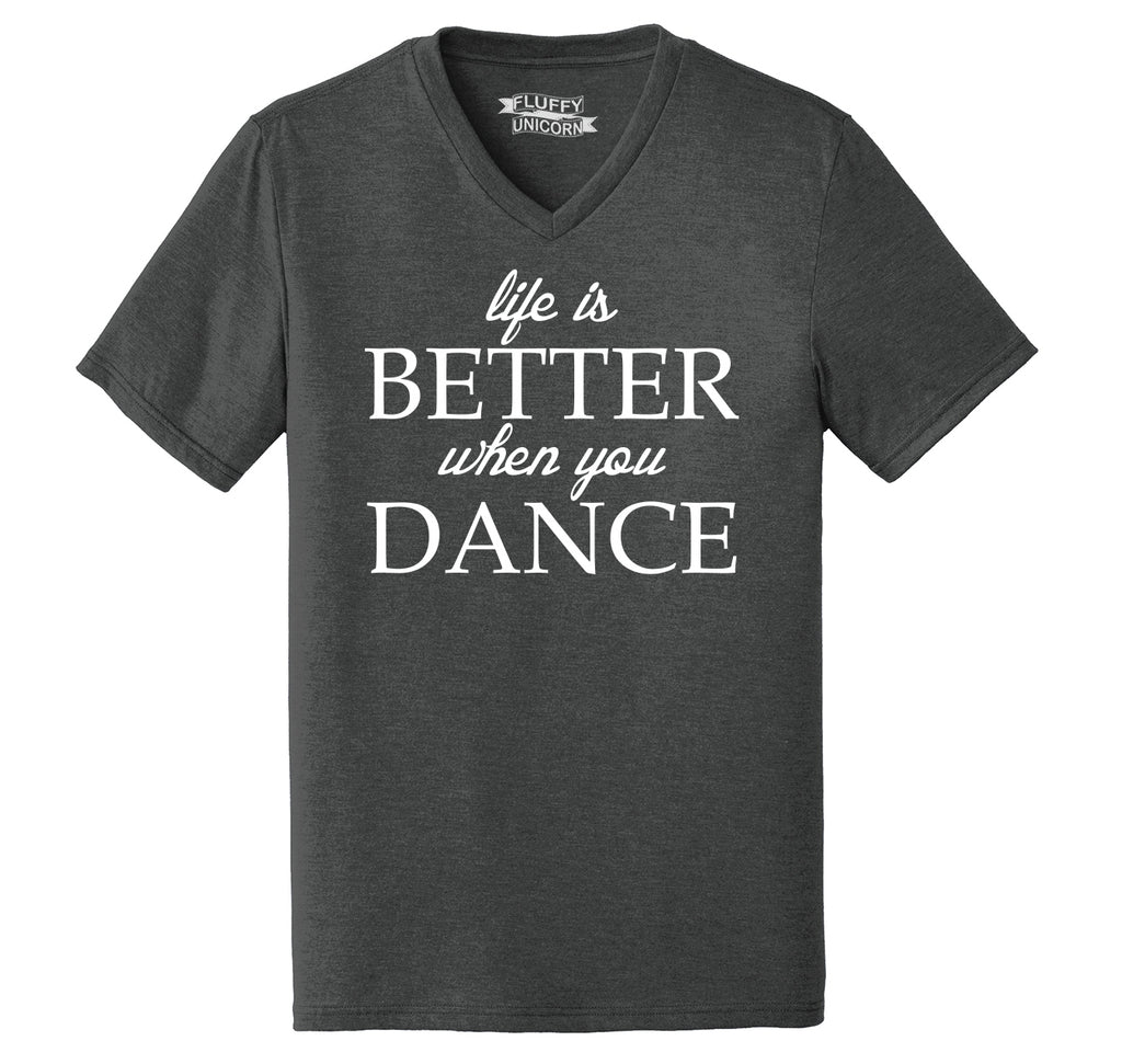 Life Is Better When You Dance Mens Tri-Blend V-Neck Tee Shirt
