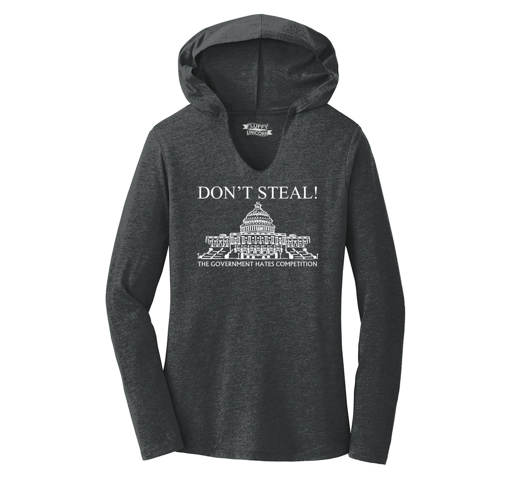 Don't Steal Government Hates Competition Funny Political Humor Shirt Ladies Tri-Blend Hooded Tee