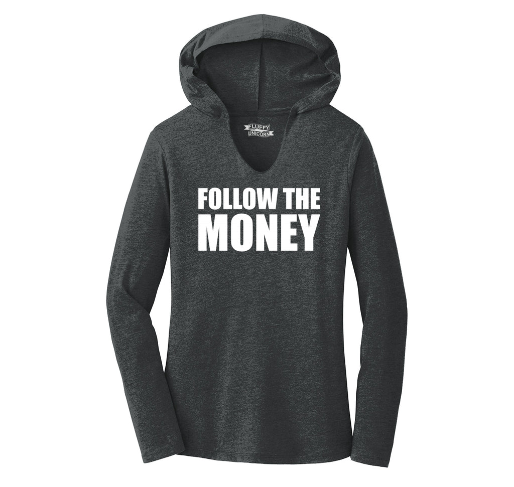 Follow The Money Political Shirt Trump Republican USA Tee Ladies Tri-Blend Hooded Tee