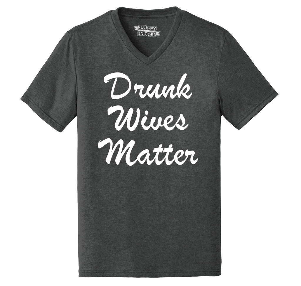 Drunk Wives Matter Mens Tri-Blend V-Neck Tee Shirt