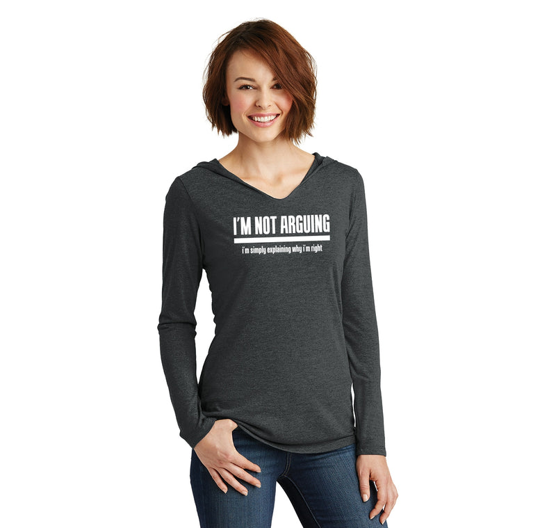 I'm Not Arguing I'm Simply Explaining Why I'm Right Ladies Tri-Blend Hooded Tee