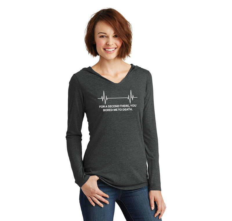 For A Second There You Bored Me To Death Ladies Tri-Blend Hooded Tee